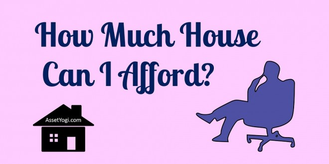 How Much House Can I Afford? – Calculate Home Affordability