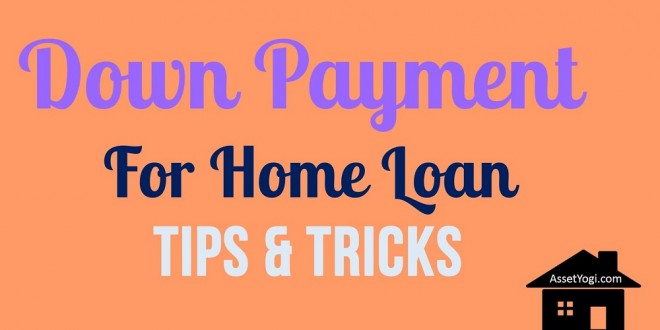 Down Payment for Home Loan – 7 Smart Tips + 1 Bonus