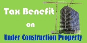income-tax-rebate-on-home-loan-for-under-construction-property