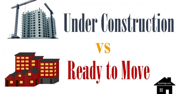 Under Construction or Ready to Move Property?